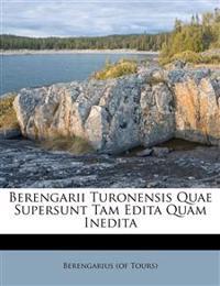 Berengarii Turonensis Quae Supersunt Tam Edita Quam Inedita