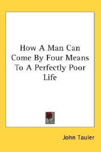 How a Man Can Come by Four Means to a Perfectly Poor Life