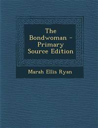 The Bondwoman - Primary Source Edition