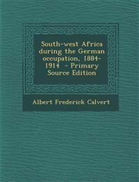 South-west Africa during the German occupation, 1884-1914  - Primary Source Edition