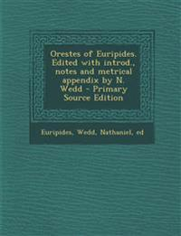 Orestes of Euripides. Edited with introd., notes and metrical appendix by N. Wedd - Primary Source Edition