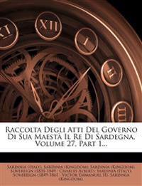 Raccolta Degli Atti Del Governo Di Sua Maestà Il Re Di Sardegna, Volume 27, Part 1...