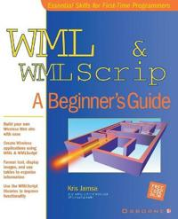 WML & WMLScript: A Beginner's Guide