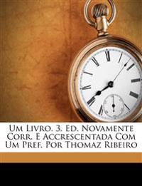 Um livro. 3. ed. novamente corr. e accrescentada com um pref. por Thomaz Ribeiro