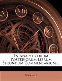 In Analyticorum Posteriorum Librum Secundum Commentarium ...