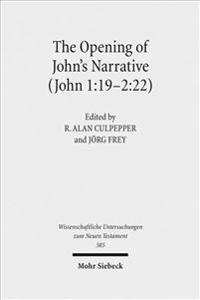 The Opening of John's Narrative (John 1:19-2:22): Historical, Literary, and Theological Readings from the Colloquium Ioanneum 2015 in Ephesus
