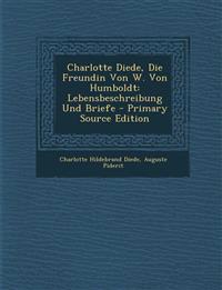 Charlotte Diede, Die Freundin Von W. Von Humboldt: Lebensbeschreibung Und Briefe