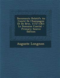 Documents Relatifs Au Comté De Champagne Et De Brie, 1172-1361: Le Domaine Comtal