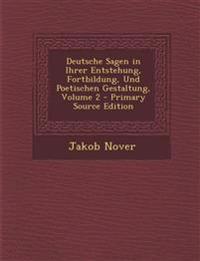 Deutsche Sagen in Ihrer Entstehung, Fortbildung, Und Poetischen Gestaltung, Volume 2