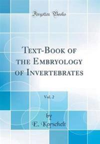 Text-Book of the Embryology of Invertebrates, Vol. 2 (Classic Reprint)