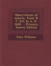 Observations of comets, from B. C. 611 to A. D. 1640