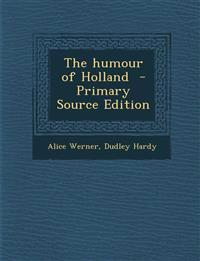The Humour of Holland - Primary Source Edition
