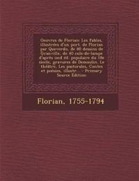Oeuvres de Florian: Les fables, illustrées d'un port. de Florian par Queverdo, de 80 dessins de Granville, de 40 culs-de-lampe d'aprês und éd. populai