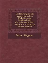 Einführung in die gregorianischen Melodien; ein Handbuch der Choralwissenschaft Volume 2