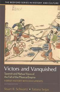 Victors and Vanquished: Spanish and Nahua Views of the Fall of the Mexican Empire