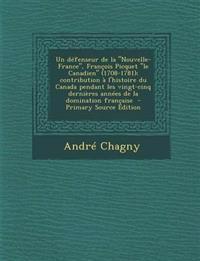 Un Defenseur de La Nouvelle-France, Francois Picquet Le Canadien (1708-1781); Contribution A L'Histoire Du Canada Pendant Les Vingt-Cinq Derniere