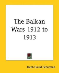 The Balkan Wars 1912 To 1913