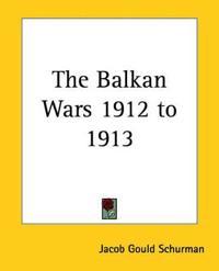The Balkan Wars 1912 To 1913