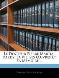Le Docteur Pierre Martial Bardy: Sa Vie, Ses Œuvres Et Sa Memoire ...