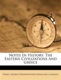 Notes In History. The Eastern Civilizations And Greece