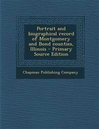 Portrait and Biographical Record of Montgomery and Bond Counties, Illinois - Primary Source Edition