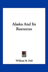 Alaska and Its Resources