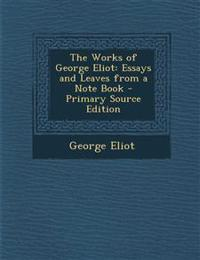 The Works of George Eliot: Essays and Leaves from a Note Book - Primary Source Edition