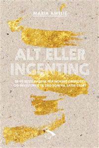Alt eller ingenting; de 99 beste rådene fra norske gründere og investorer til deg som vil satse stort