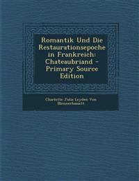 Romantik Und Die Restaurationsepoche in Frankreich: Chateaubriand - Primary Source Edition