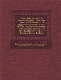Felsina Pittrice: Vite de' Pittori Bolognesi, del Conte Carlo Cesare Malvasia, Con Aggiunte, Correzioni E Note Inedite del Medesimo Auto