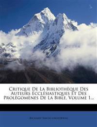 Critique De La Bibliothèque Des Auteurs Ecclésiastiques Et Des Prolégomènes De La Bible, Volume 1...