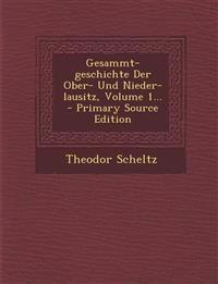 Gesammt-geschichte Der Ober- Und Nieder-lausitz, Volume 1...