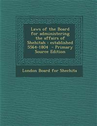 Laws of the Board for Administering the Affairs of Shehitah: Established 5564-1804 - Primary Source Edition