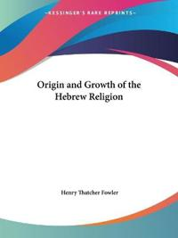 Origin and Growth of the Hebrew Religion, 1916