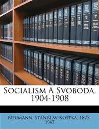 Socialism A Svoboda, 1904-1908