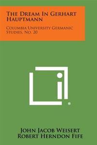 The Dream in Gerhart Hauptmann: Columbia University Germanic Studies, No. 20