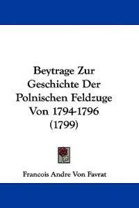 Beytrage Zur Geschichte Der Polnischen Feldzuge Von 1794-1796