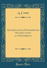 Archaeologisch-Epigraphische Mittheilungen aus Oesterreich (Classic Reprint)