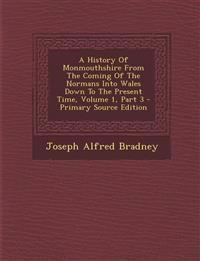 A History of Monmouthshire from the Coming of the Normans Into Wales Down to the Present Time, Volume 1, Part 3 - Primary Source Edition