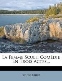 La Femme Scule: Comédie En Trois Actes...