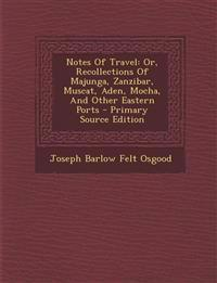 Notes of Travel: Or, Recollections of Majunga, Zanzibar, Muscat, Aden, Mocha, and Other Eastern Ports - Primary Source Edition