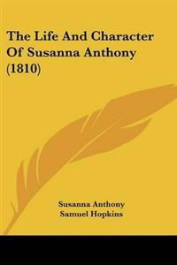 The Life and Character of Susanna Anthony