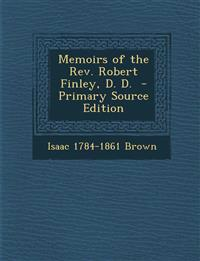 Memoirs of the REV. Robert Finley, D. D. - Primary Source Edition