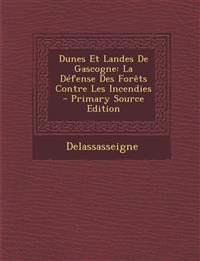 Dunes Et Landes de Gascogne: La Defense Des Forets Contre Les Incendies
