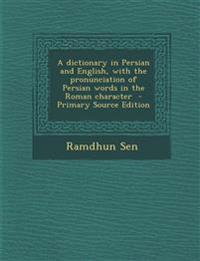 A dictionary in Persian and English, with the pronunciation of Persian words in the Roman character