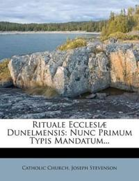 Rituale Ecclesiæ Dunelmensis: Nunc Primum Typis Mandatum...