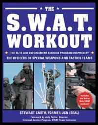 The S.W.A.T. Workout: The Elite Law Enforcement Exercise Program Inspired by the Officers of Special Weapons and Tactics Teams