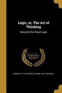 LOGIC OR THE ART OF THINKING
