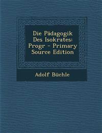 Die Pädagogik Des Isokrates: Progr - Primary Source Edition