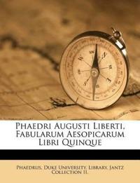 Phaedri Augusti Liberti, Fabularum Aesopicarum Libri Quinque